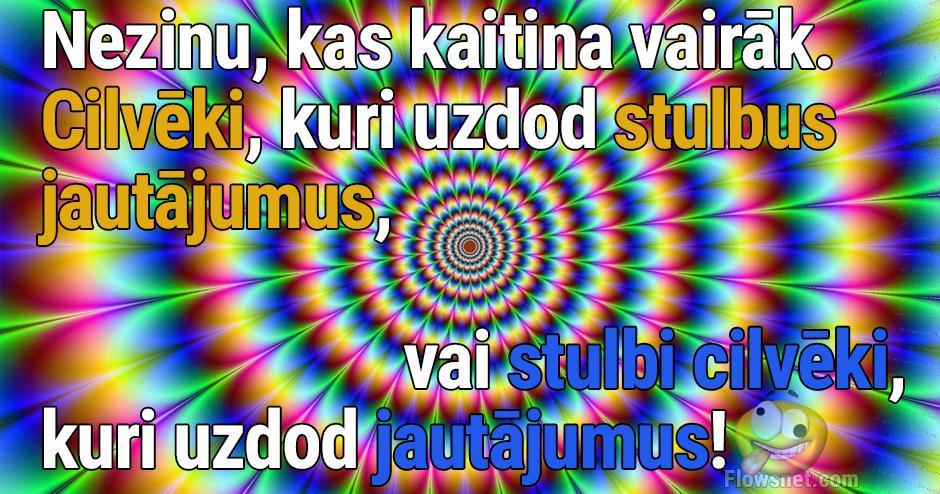 NEZINU, KAS KAITINA VAIRĀK..